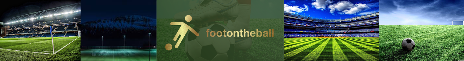 Foot On The Ball : |Football Analysis| |Discussions| |Reviews| |Opinions|